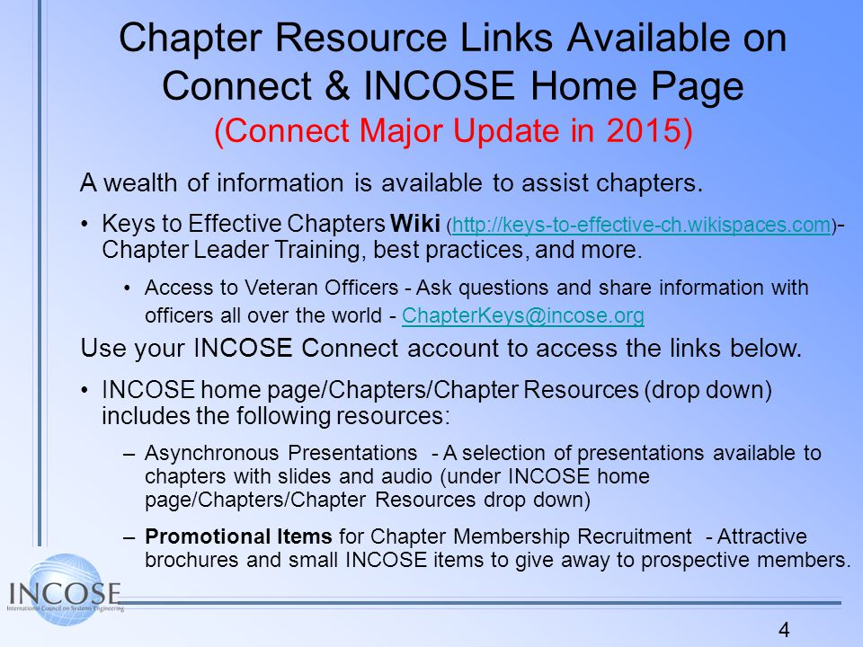 4 Chapter Resource Links Available on Connect & INCOSE Home Page (Connect Major Update in 2015) A wealth of information is available to assist chapters.