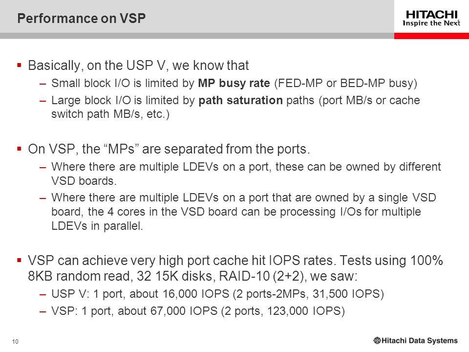 10 Performance on VSP  Basically, on the USP V, we know that –Small block I/O is limited by MP busy rate (FED-MP or BED-MP busy) –Large block I/O is