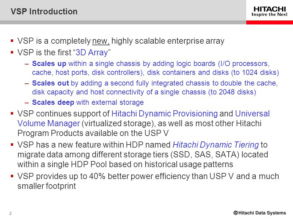 """2 VSP Introduction  VSP is a completely new, highly scalable enterprise array  VSP is the first """"3D Array"""" –Scales up within a single chassis by add"""