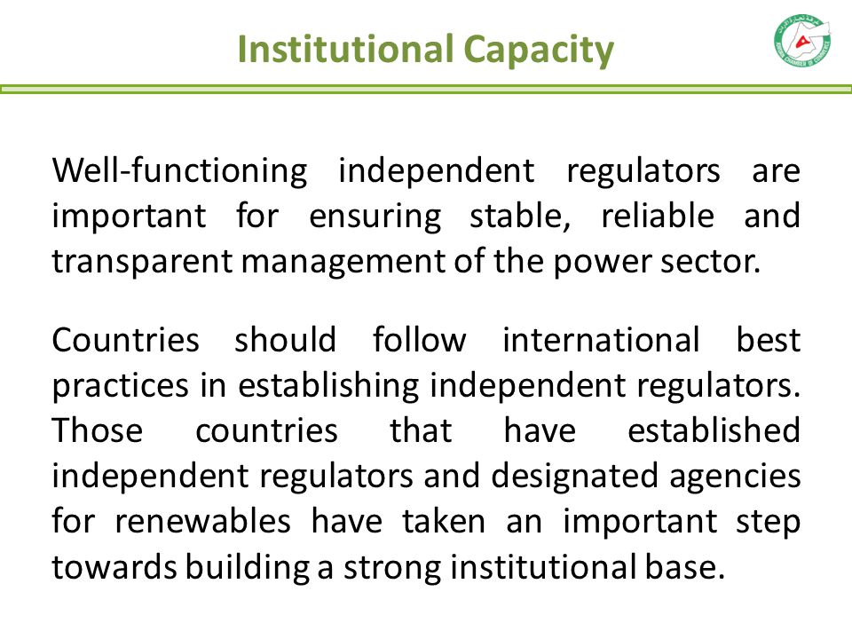 Well-functioning independent regulators are important for ensuring stable, reliable and transparent management of the power sector. Countries should f