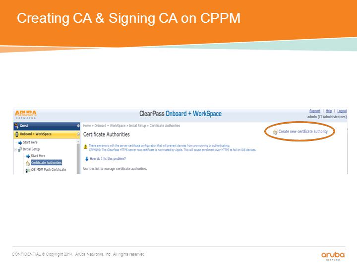 Creating CA & Signing CA on CPPM CONFIDENTIAL © Copyright 2014.