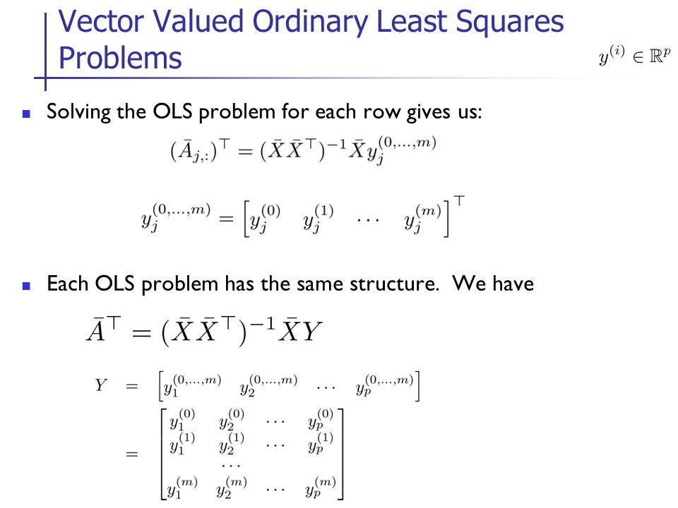 Solving the OLS problem for each row gives us: Each OLS problem has the same structure.