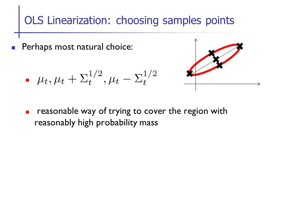 Perhaps most natural choice: reasonable way of trying to cover the region with reasonably high probability mass OLS Linearization: choosing samples points