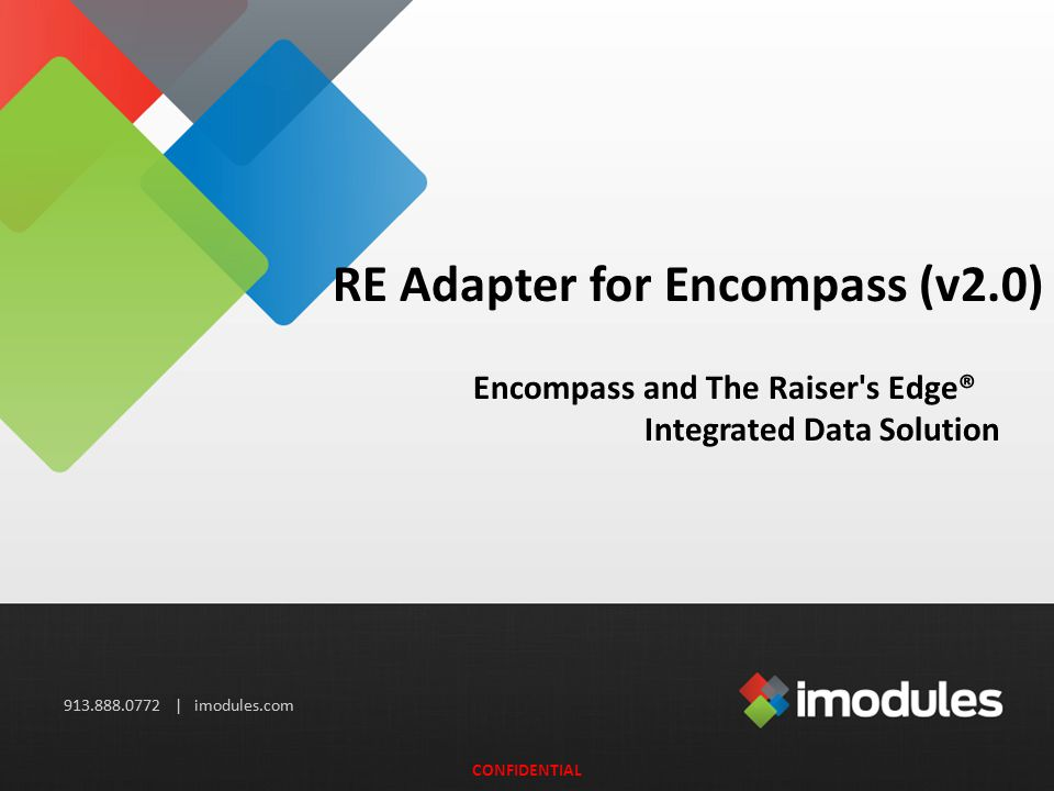 913.888.0772 | imodules.com RE Adapter for Encompass (v2.0) Encompass and The Raiser s Edge® Integrated Data Solution CONFIDENTIAL