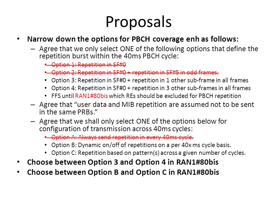 Proposals Narrow down the options for PBCH coverage enh as follows: – Agree that we only select ONE of the following options that define the repetitio
