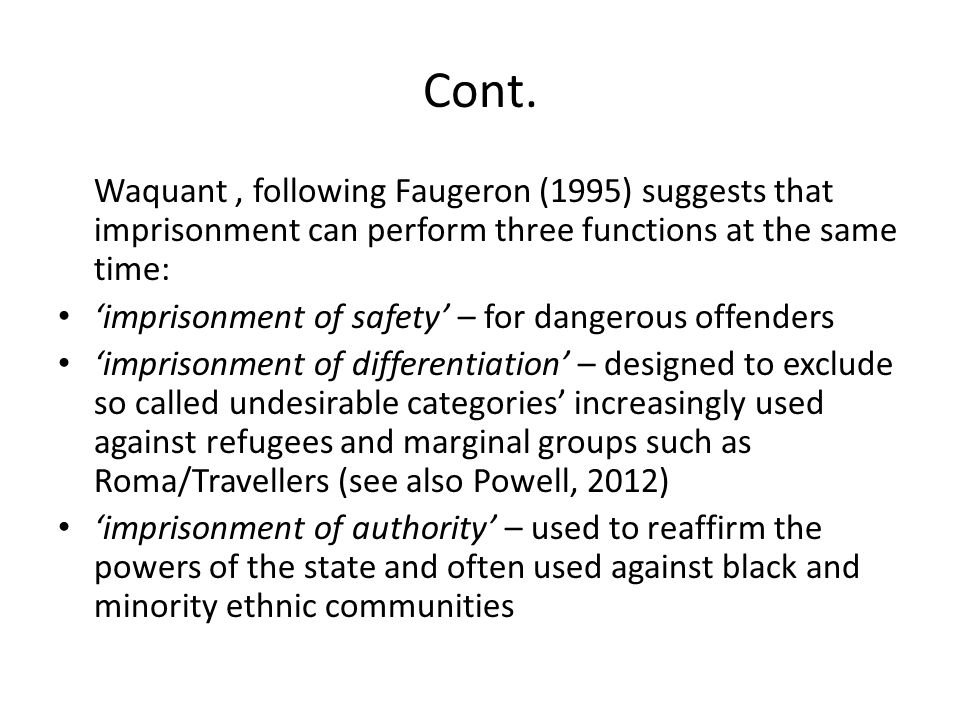 Cont. Waquant, following Faugeron (1995) suggests that imprisonment can perform three functions at the same time: 'imprisonment of safety' – for dange