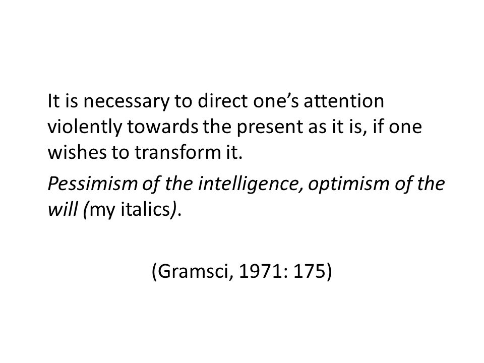 It is necessary to direct one's attention violently towards the present as it is, if one wishes to transform it.