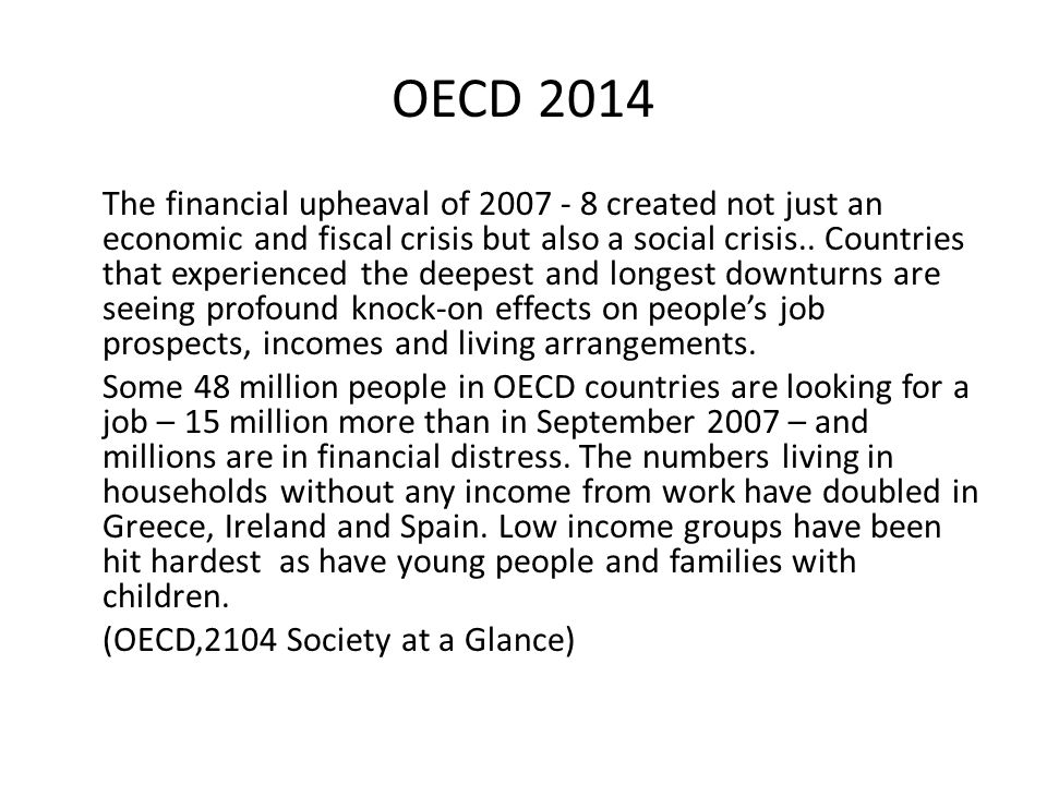 OECD 2014 The financial upheaval of 2007 - 8 created not just an economic and fiscal crisis but also a social crisis.. Countries that experienced the