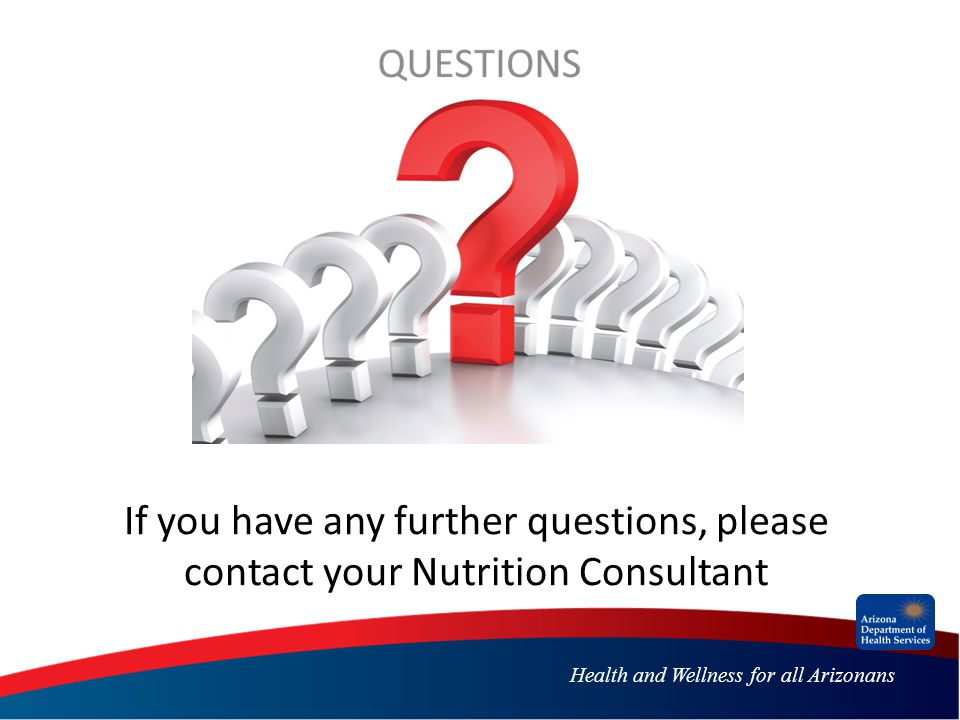 Health and Wellness for all Arizonans If you have any further questions, please contact your Nutrition Consultant