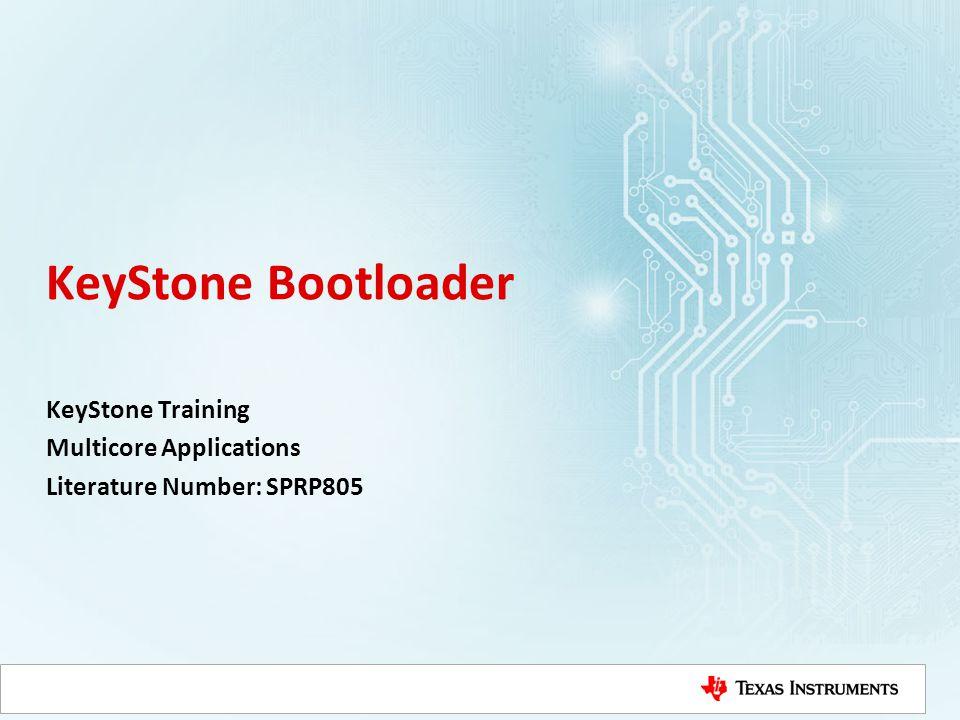 KeyStone Bootloader KeyStone Training Multicore Applications Literature Number: SPRP805