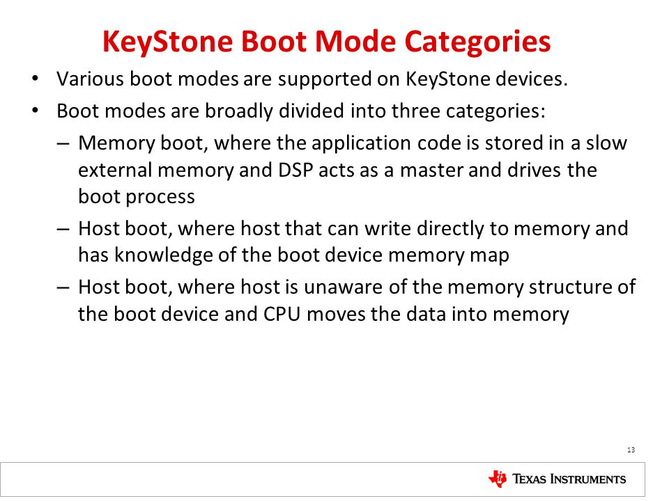 KeyStone Boot Mode Categories Various boot modes are supported on KeyStone devices. Boot modes are broadly divided into three categories: – Memory boo
