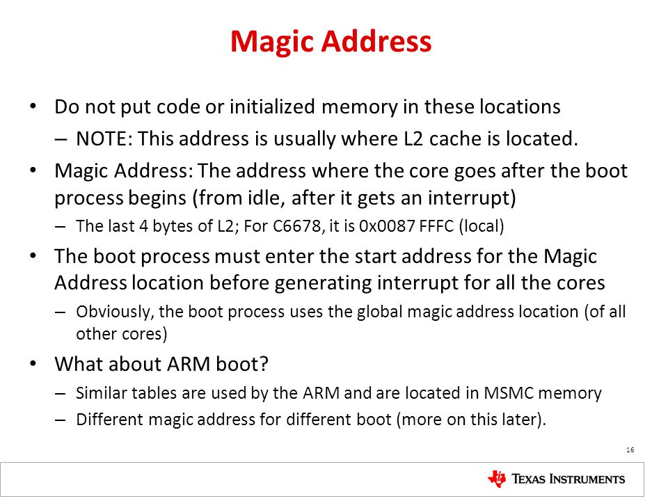 Magic Address Do not put code or initialized memory in these locations – NOTE: This address is usually where L2 cache is located. Magic Address: The a