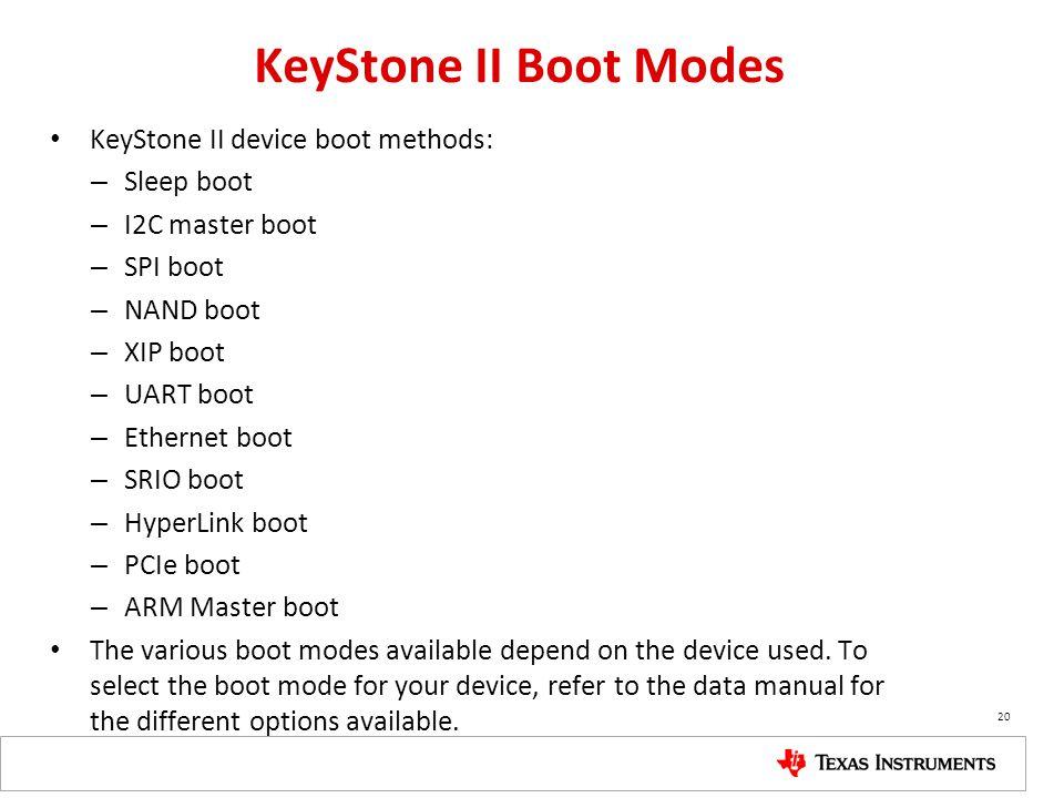 KeyStone II Boot Modes KeyStone II device boot methods: – Sleep boot – I2C master boot – SPI boot – NAND boot – XIP boot – UART boot – Ethernet boot –