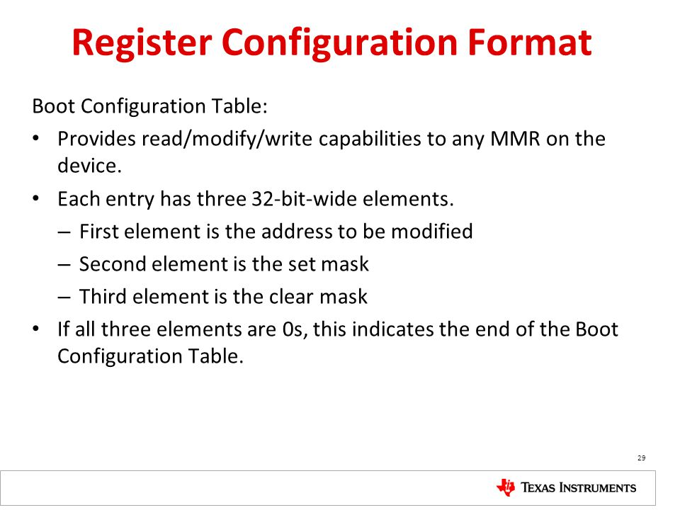 Register Configuration Format Boot Configuration Table: Provides read/modify/write capabilities to any MMR on the device. Each entry has three 32-bit-