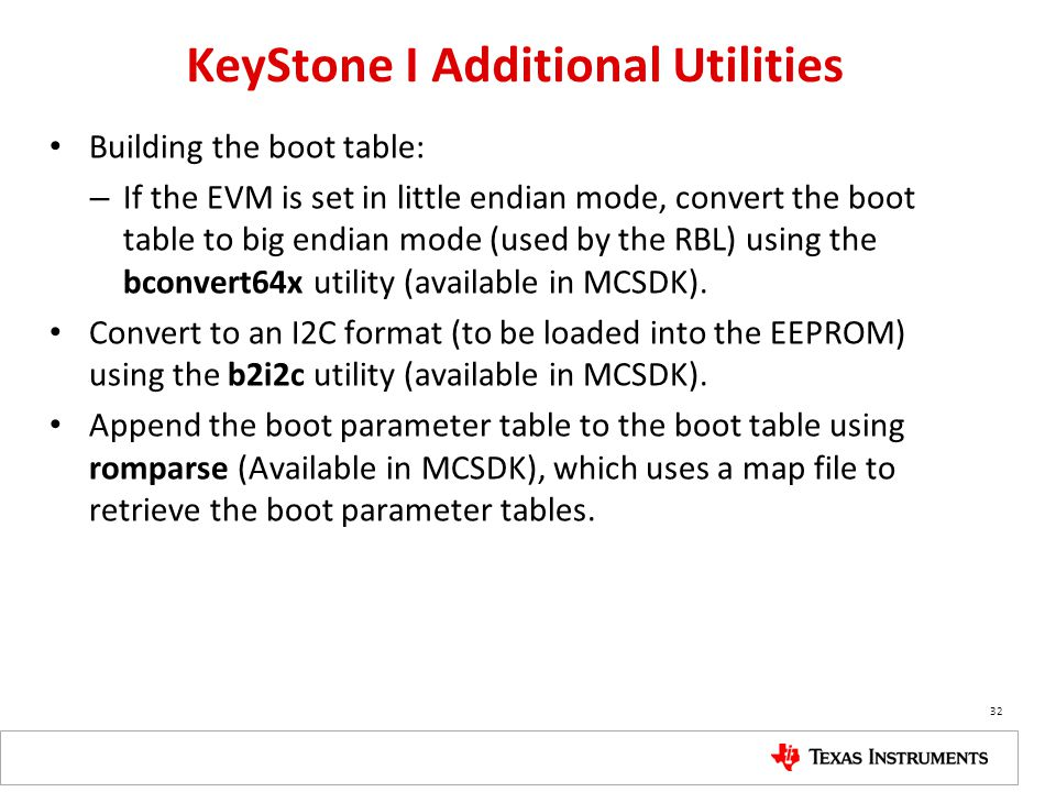 KeyStone I Additional Utilities Building the boot table: – If the EVM is set in little endian mode, convert the boot table to big endian mode (used by