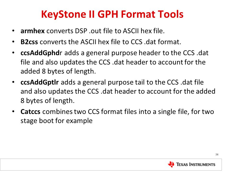 KeyStone II GPH Format Tools armhex converts DSP.out file to ASCII hex file. B2css converts the ASCII hex file to CCS.dat format. ccsAddGphdr adds a g