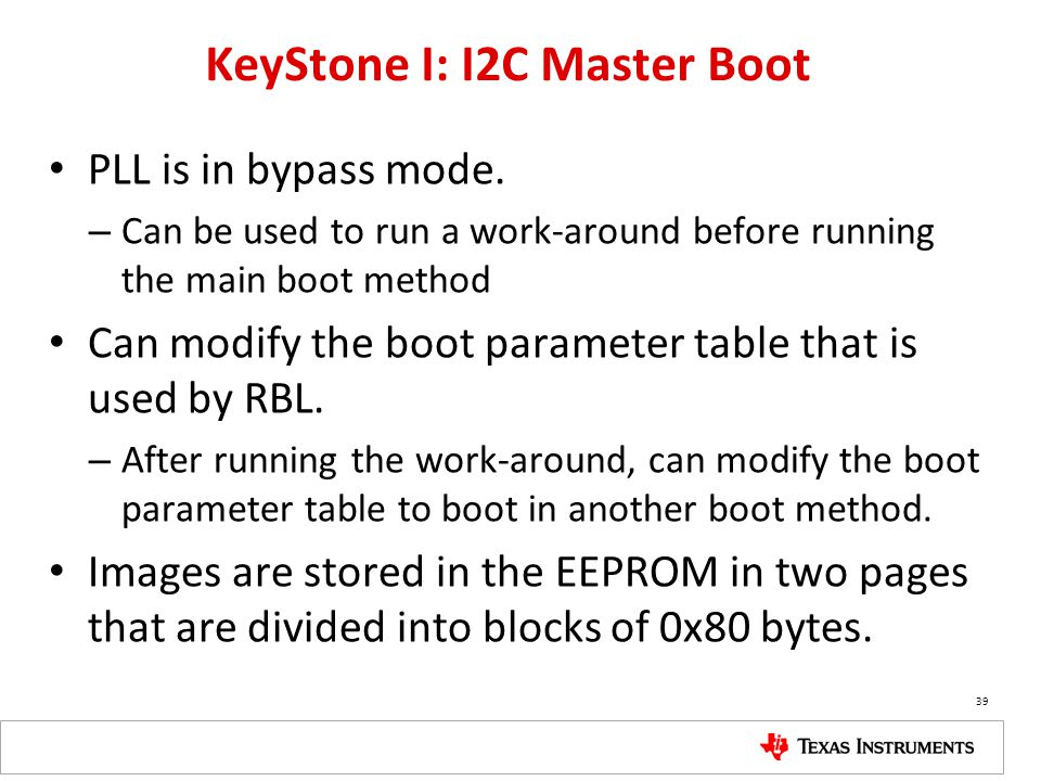 KeyStone I: I2C Master Boot PLL is in bypass mode. – Can be used to run a work-around before running the main boot method Can modify the boot paramete