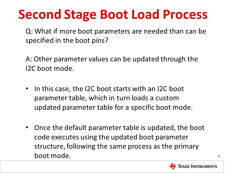 Second Stage Boot Load Process Q: What if more boot parameters are needed than can be specified in the boot pins? A: Other parameter values can be upd