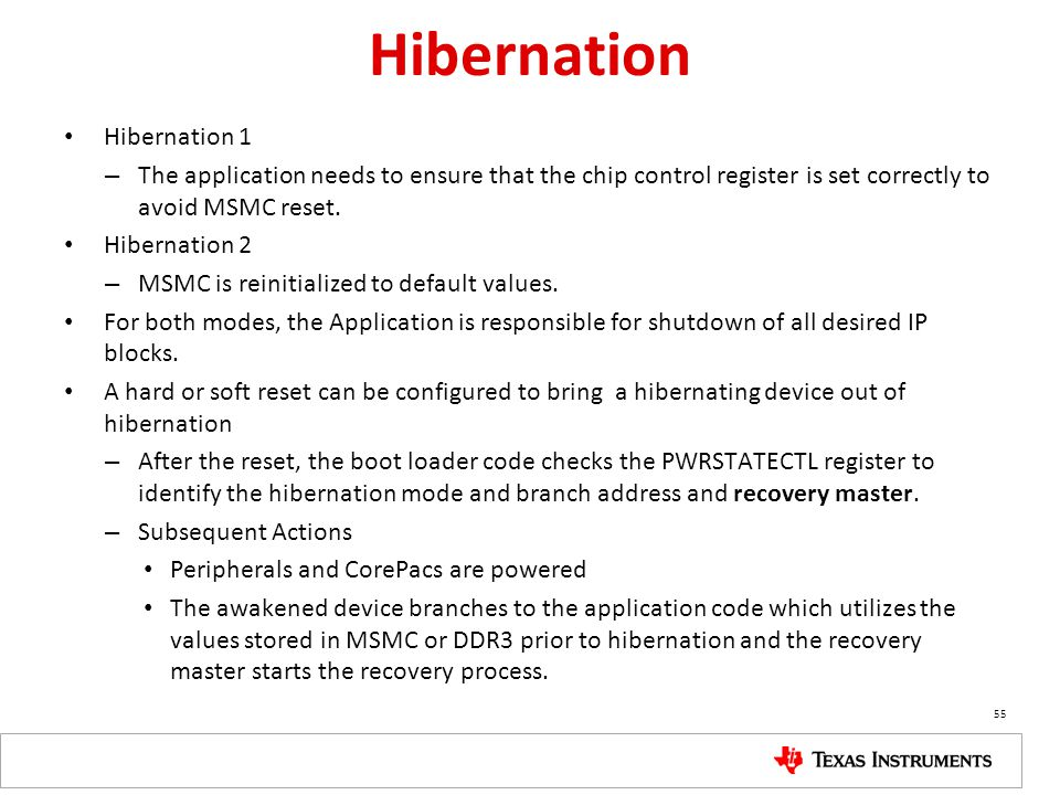 Hibernation Hibernation 1 – The application needs to ensure that the chip control register is set correctly to avoid MSMC reset. Hibernation 2 – MSMC