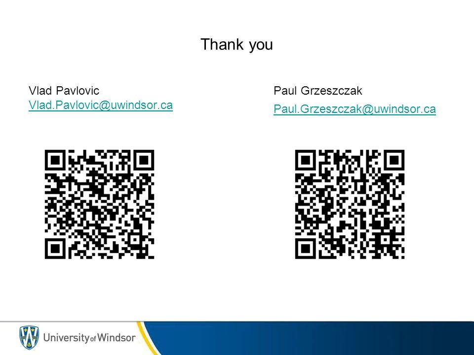 Thank you Paul Grzeszczak Paul.Grzeszczak@uwindsor.ca Vlad Pavlovic Vlad.Pavlovic@uwindsor.ca
