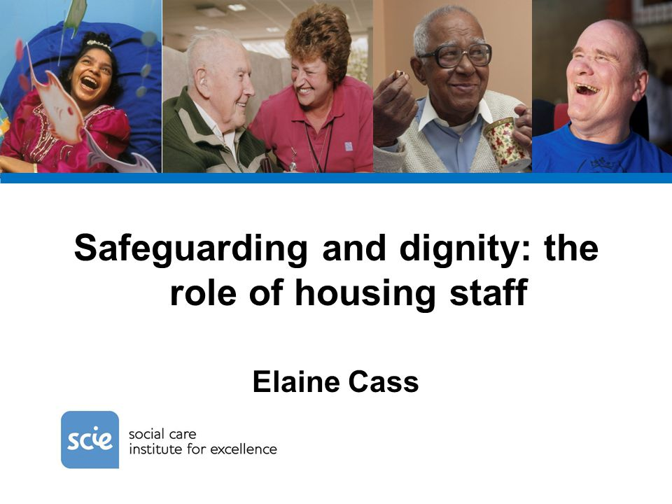 Safeguarding and dignity: the role of housing staff Elaine Cass