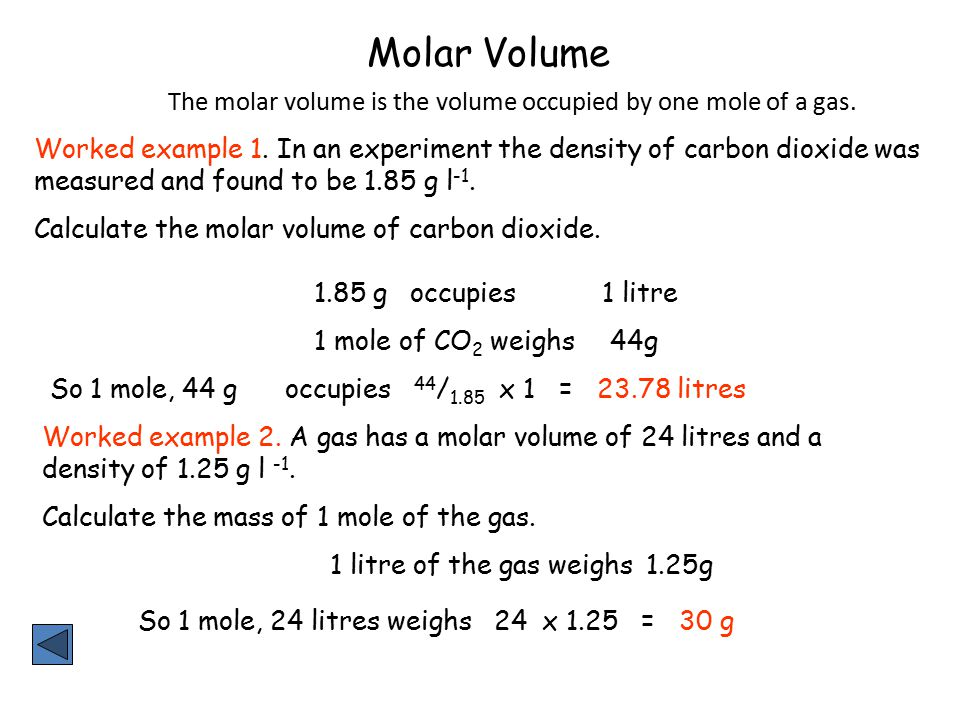 The molar volume is the volume occupied by one mole of a gas. Worked example 1. In an experiment the density of carbon dioxide was measured and found