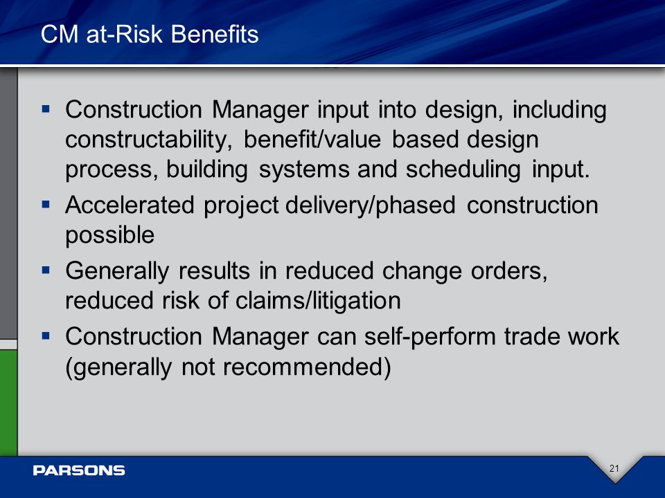 CM at-Risk Benefits  Construction Manager input into design, including constructability, benefit/value based design process, building systems and scheduling input.