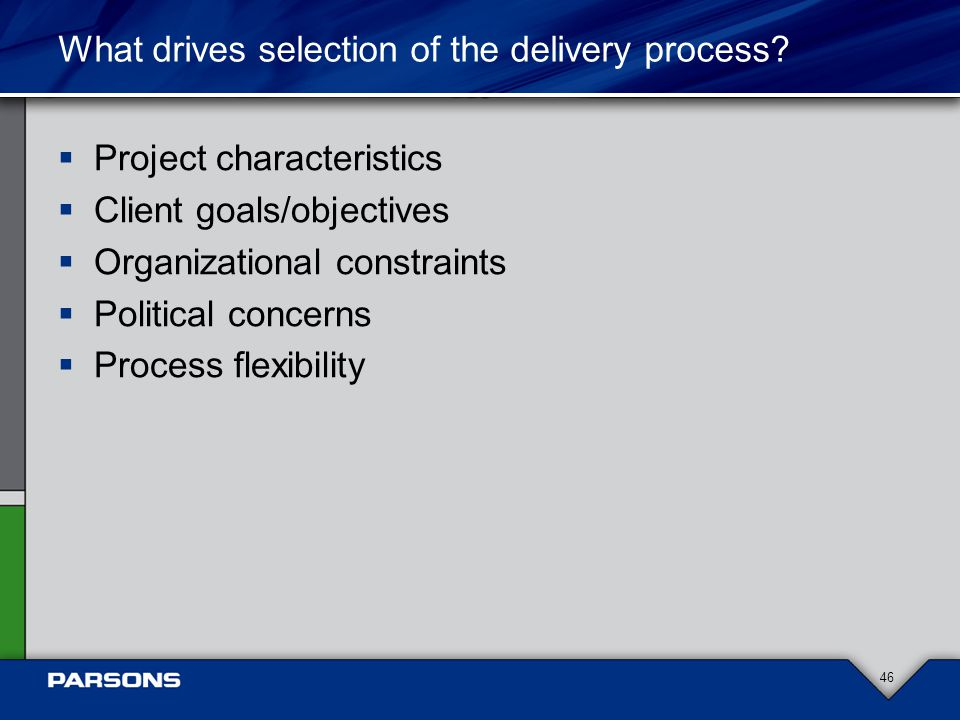 What drives selection of the delivery process.