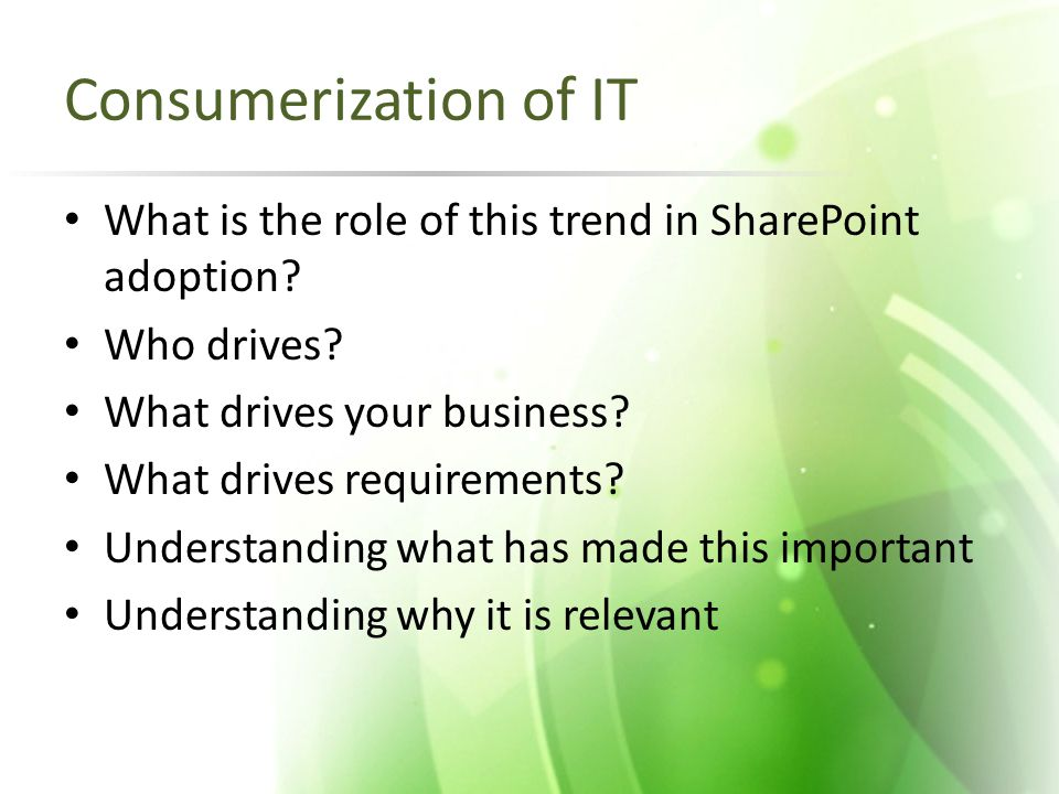 Consumerization of IT What is the role of this trend in SharePoint adoption.