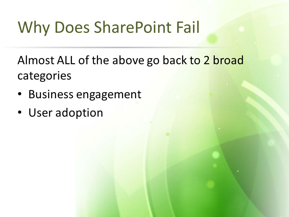 Why Does SharePoint Fail Almost ALL of the above go back to 2 broad categories Business engagement User adoption
