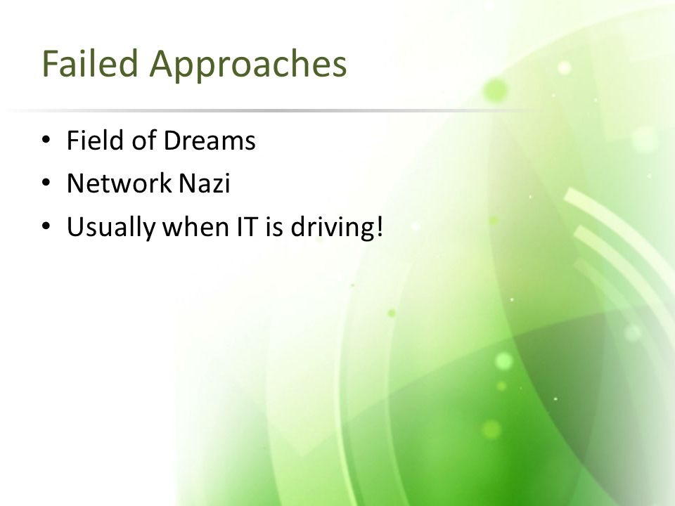 Failed Approaches Field of Dreams Network Nazi Usually when IT is driving!