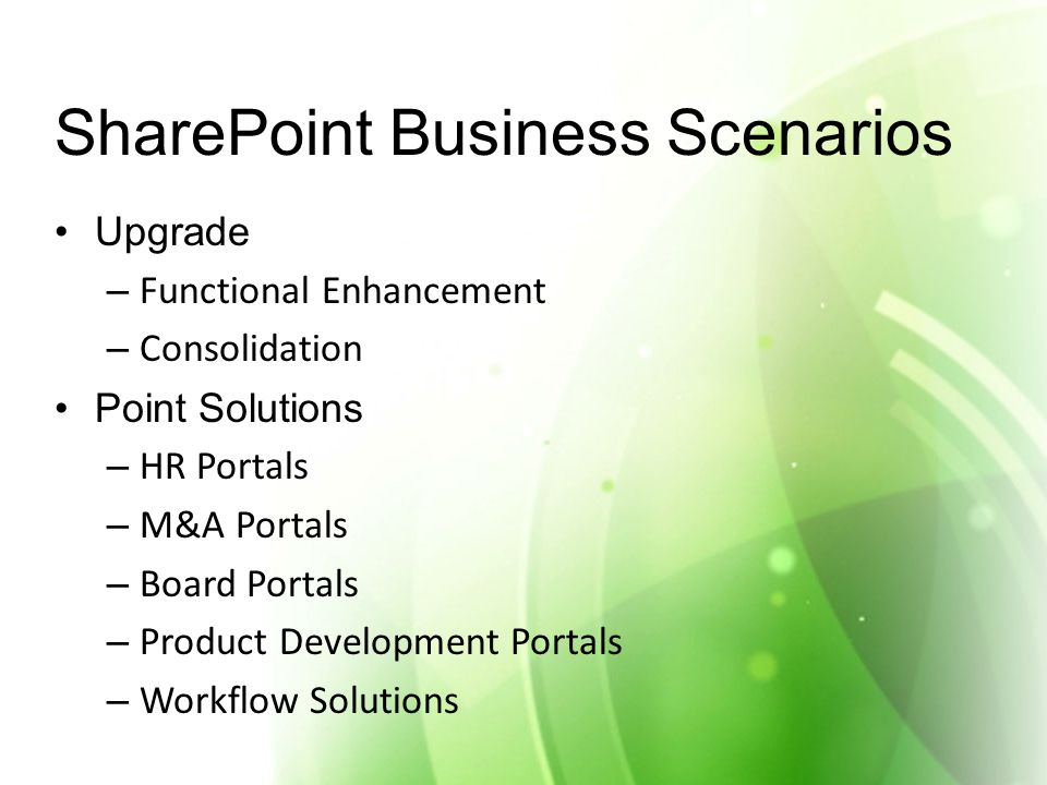 SharePoint Business Scenarios Upgrade – Functional Enhancement – Consolidation Point Solutions – HR Portals – M&A Portals – Board Portals – Product Development Portals – Workflow Solutions