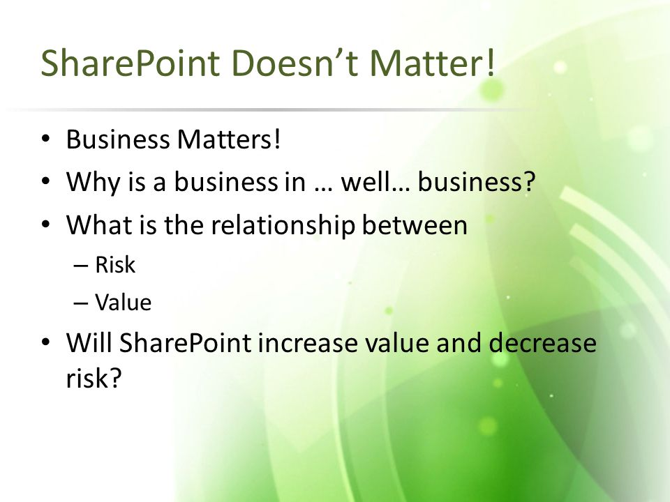 SharePoint Doesn't Matter. Business Matters. Why is a business in … well… business.