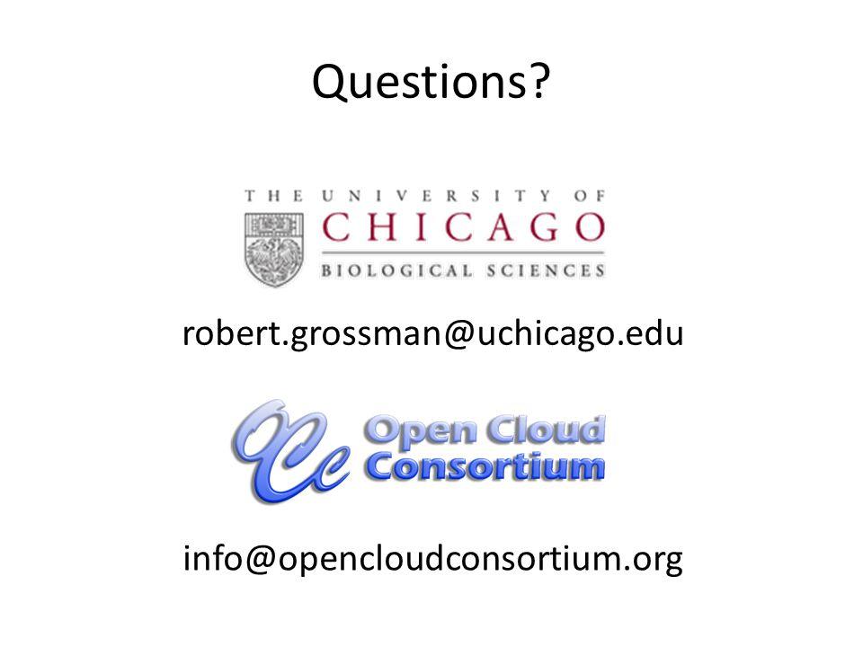 Questions? info@opencloudconsortium.org robert.grossman@uchicago.edu