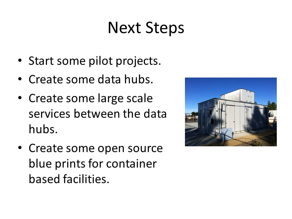 Next Steps Start some pilot projects. Create some data hubs. Create some large scale services between the data hubs. Create some open source blue prin