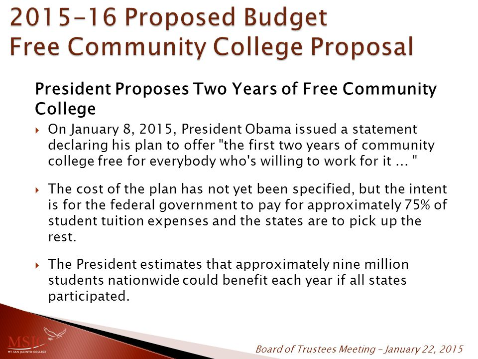 President Proposes Two Years of Free Community College  On January 8, 2015, President Obama issued a statement declaring his plan to offer