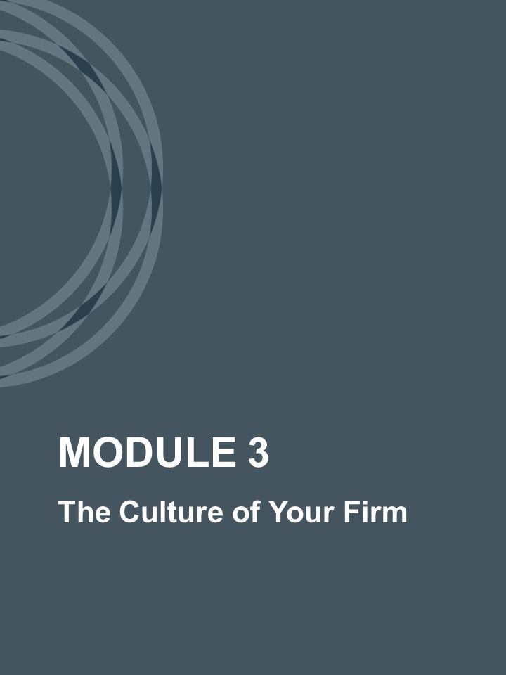 The Culture of Your Firm MODULE 3