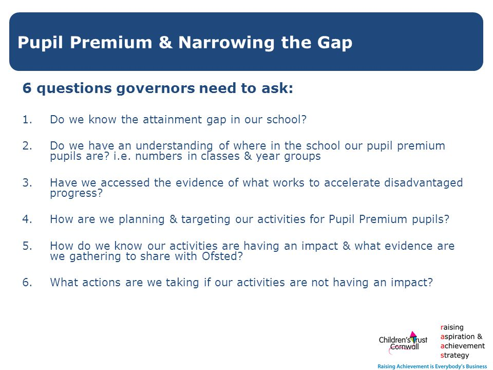 6 questions governors need to ask: 1.Do we know the attainment gap in our school.