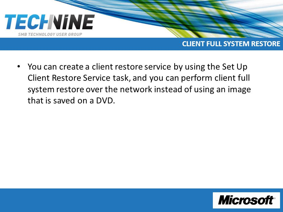CLIENT FULL SYSTEM RESTORE You can create a client restore service by using the Set Up Client Restore Service task, and you can perform client full system restore over the network instead of using an image that is saved on a DVD.
