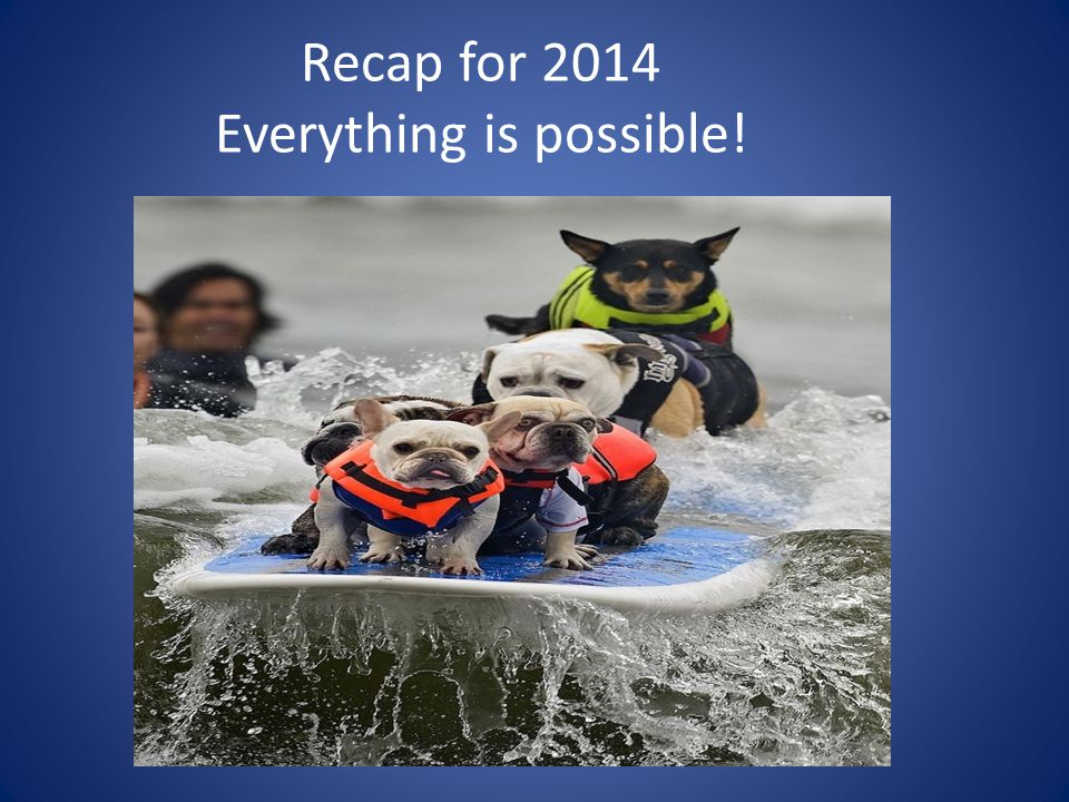 Recap for 2014 Everything is possible!