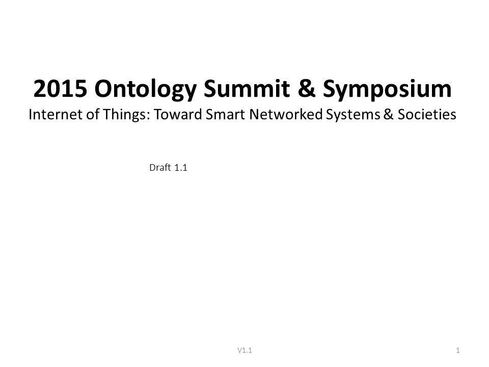 2015 Ontology Summit & Symposium Internet of Things: Toward Smart Networked Systems & Societies Draft 1.1 V1.11