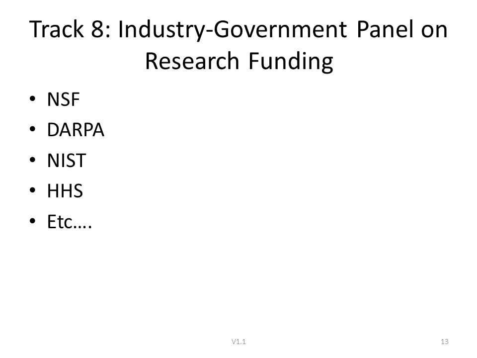 Track 8: Industry-Government Panel on Research Funding NSF DARPA NIST HHS Etc…. V1.113