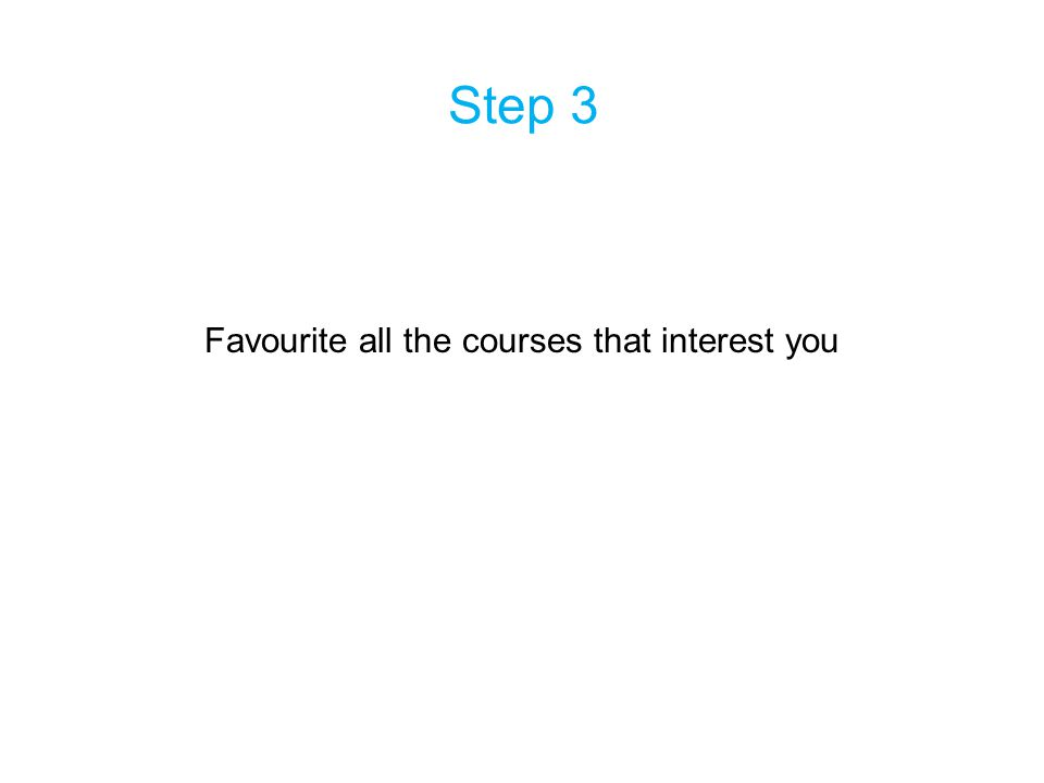 Step 3 Favourite all the courses that interest you