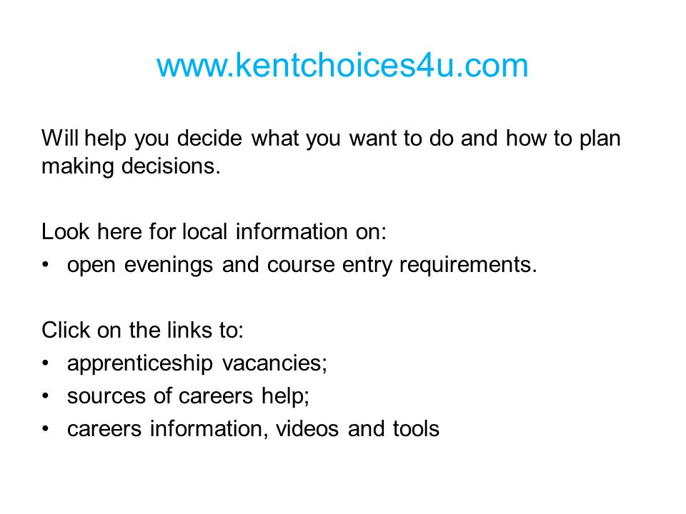 www.kentchoices4u.com Will help you decide what you want to do and how to plan making decisions.