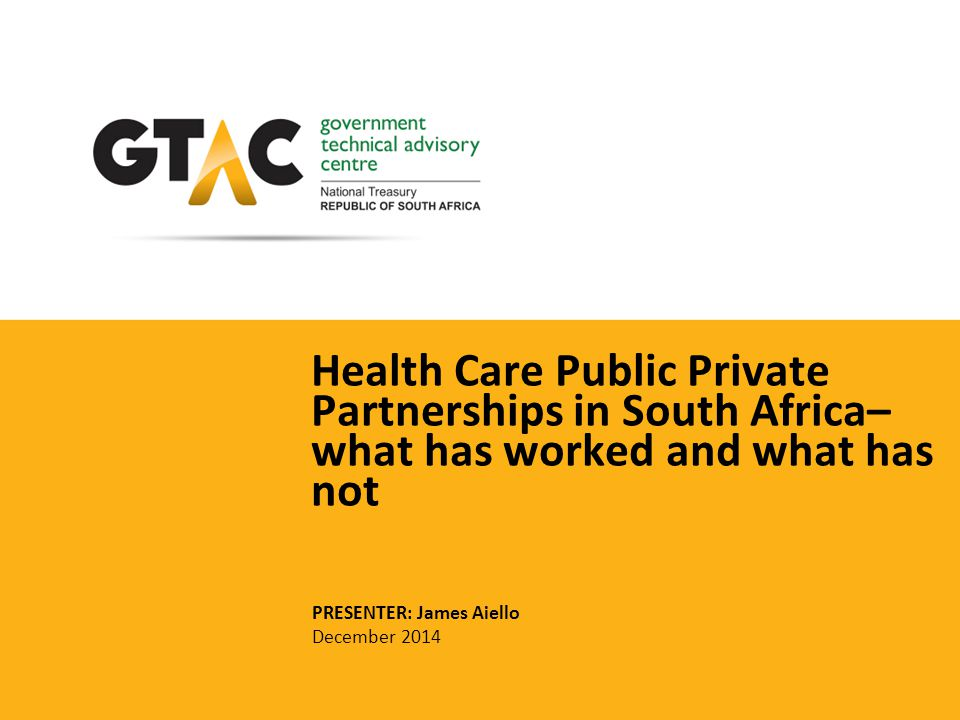 Health Care Public Private Partnerships in South Africa– what has worked and what has not PRESENTER: James Aiello December 2014