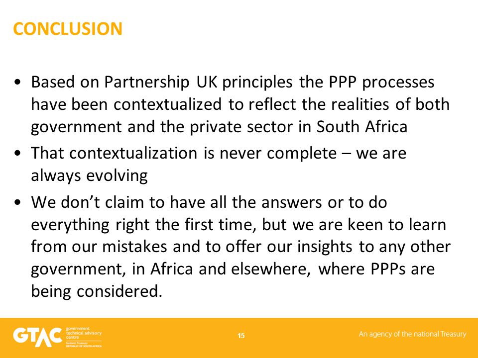 CONCLUSION Based on Partnership UK principles the PPP processes have been contextualized to reflect the realities of both government and the private s
