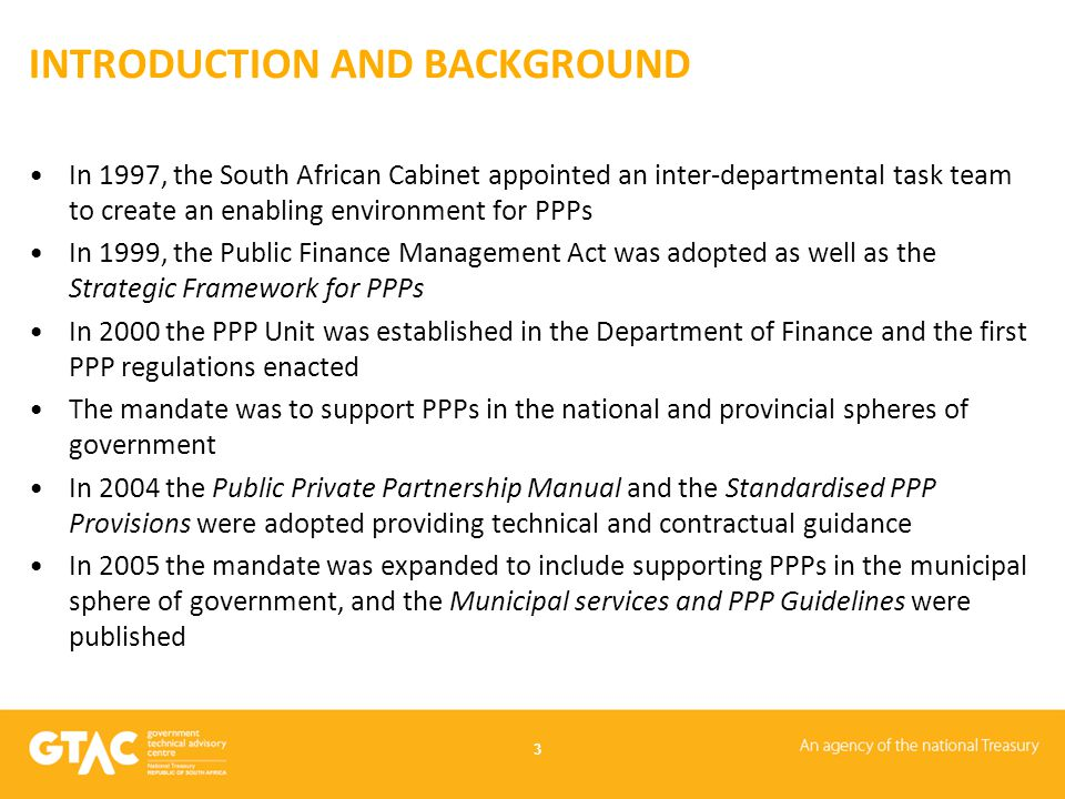 INTRODUCTION AND BACKGROUND In 1997, the South African Cabinet appointed an inter-departmental task team to create an enabling environment for PPPs In