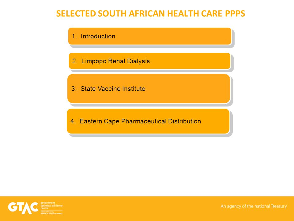 SELECTED SOUTH AFRICAN HEALTH CARE PPPS 2. Limpopo Renal Dialysis 3. The South African PPP Unit 1. Introduction 3. State Vaccine Institute 4. Eastern