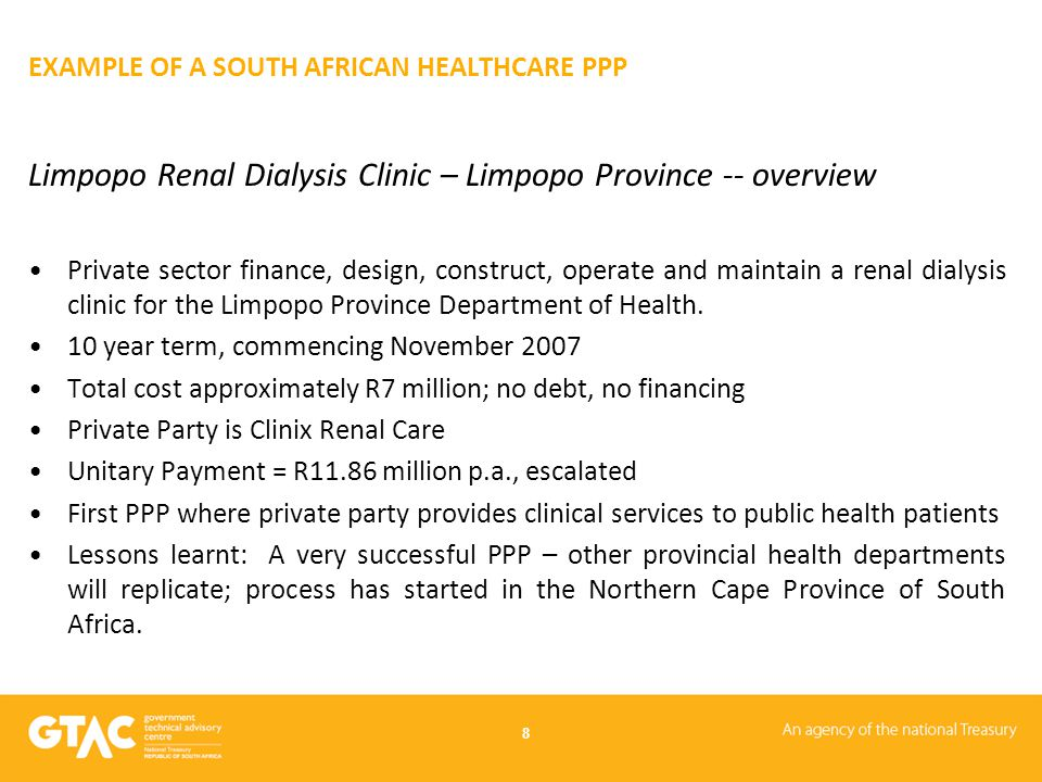 EXAMPLE OF A SOUTH AFRICAN HEALTHCARE PPP Limpopo Renal Dialysis Clinic – Limpopo Province -- overview Private sector finance, design, construct, oper