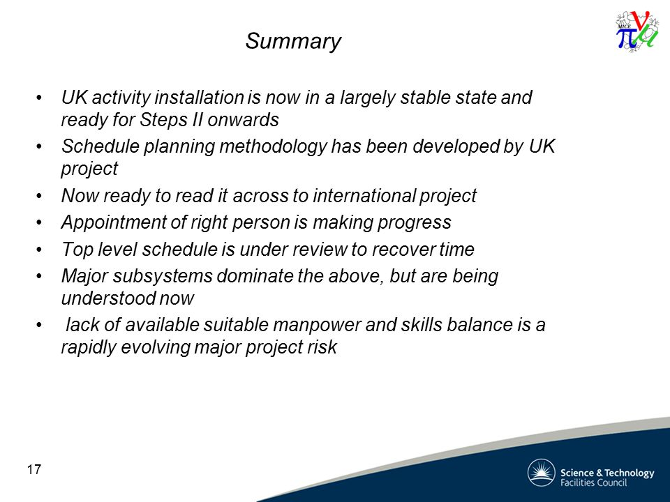 Summary UK activity installation is now in a largely stable state and ready for Steps II onwards Schedule planning methodology has been developed by U